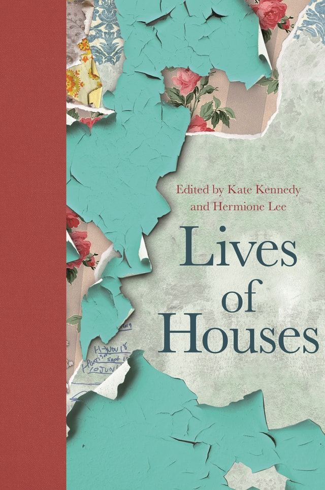 Lives of Houses edited by Hermione Lee and Kate Kennedy - Princeton University Press