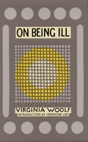 On Being Ill by Virginia Woolf with an introduction by Hemrione Lee